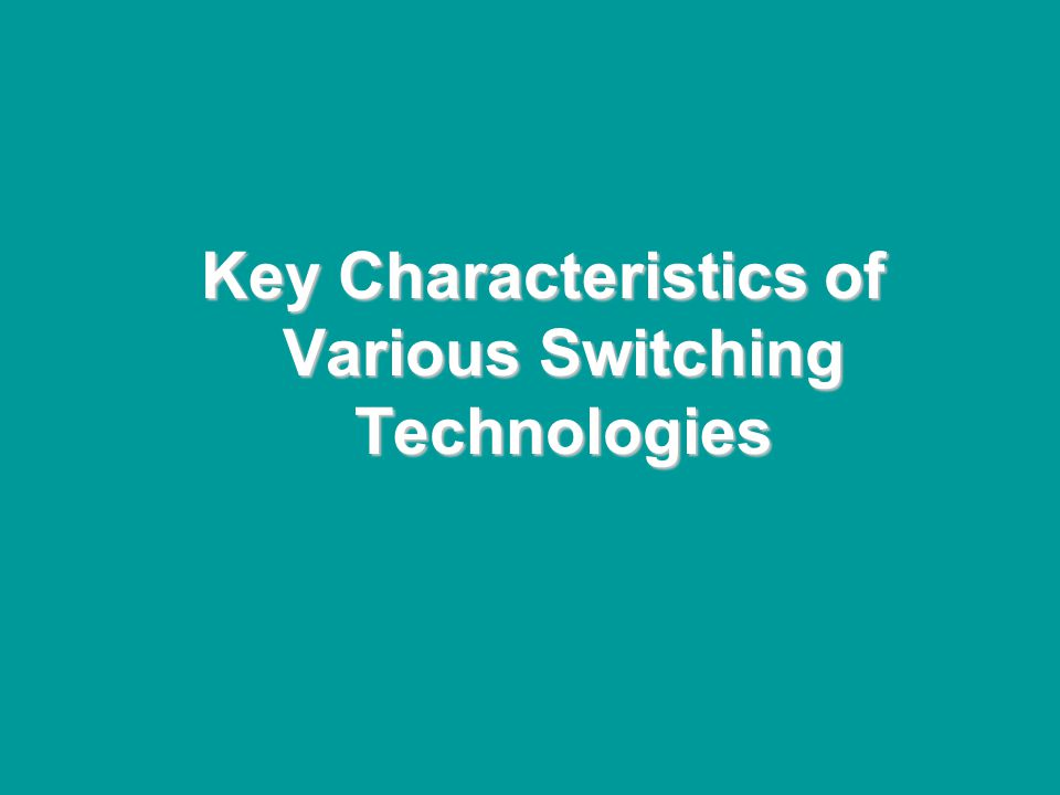 @ONE Spring Hands-On Institute 2-26 Key Characteristics of Various Switching Technologies