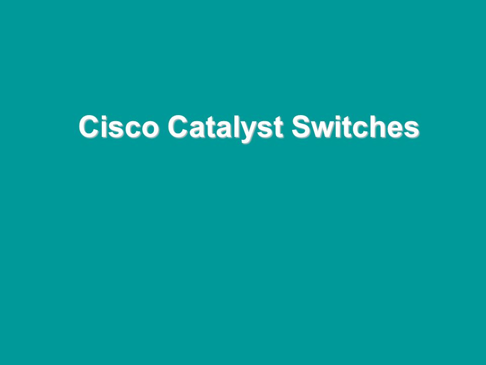 @ONE Spring Hands-On Institute 2-34 Cisco Catalyst Switches