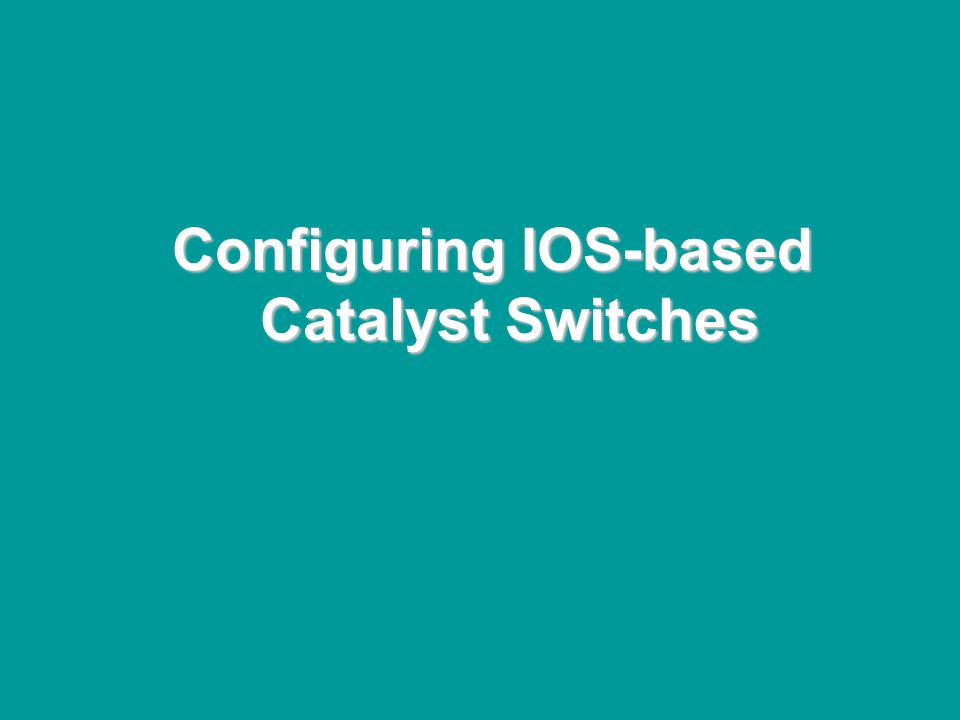 @ONE Spring Hands-On Institute 2-50 Configuring IOS-based Catalyst Switches