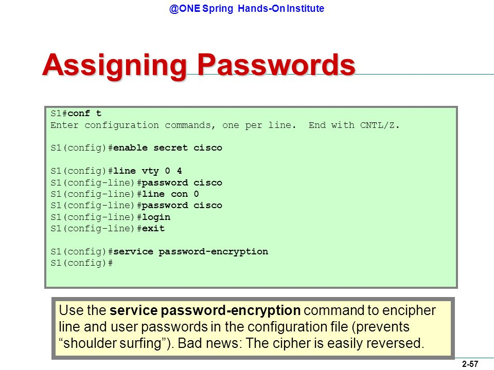 @ONE Spring Hands-On Institute 2-57 Assigning Passwords S1#conf t Enter configuration commands, one per line.