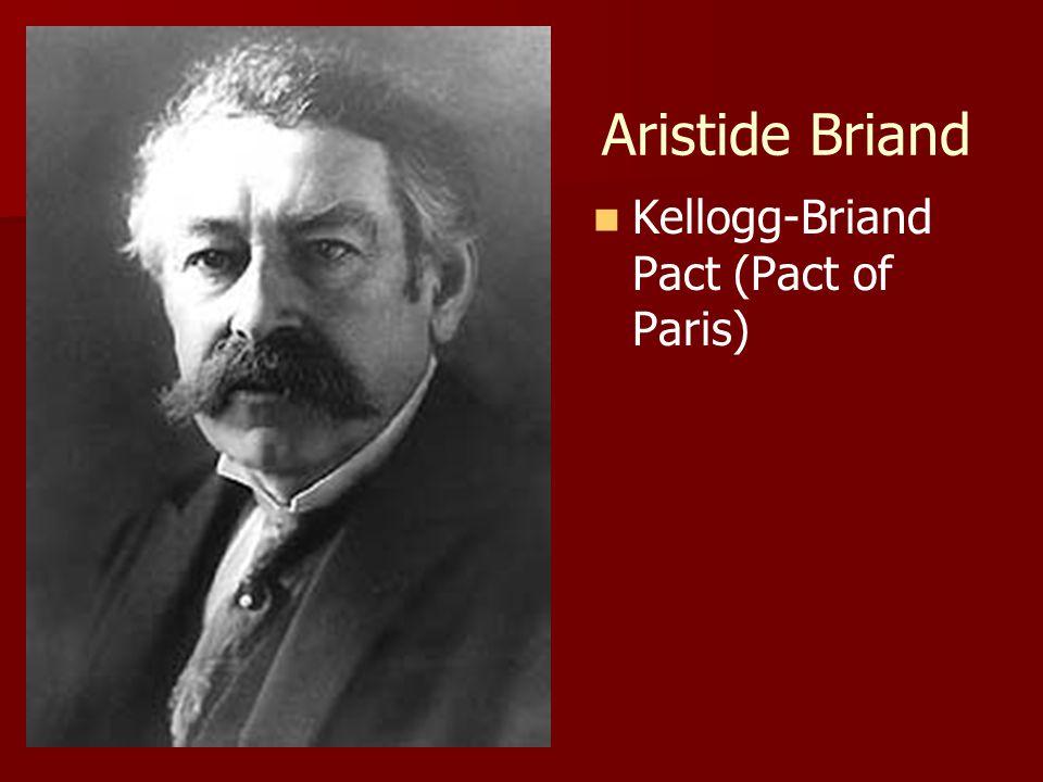 Aristide Briand Kellogg-Briand Pact (Pact of Paris)