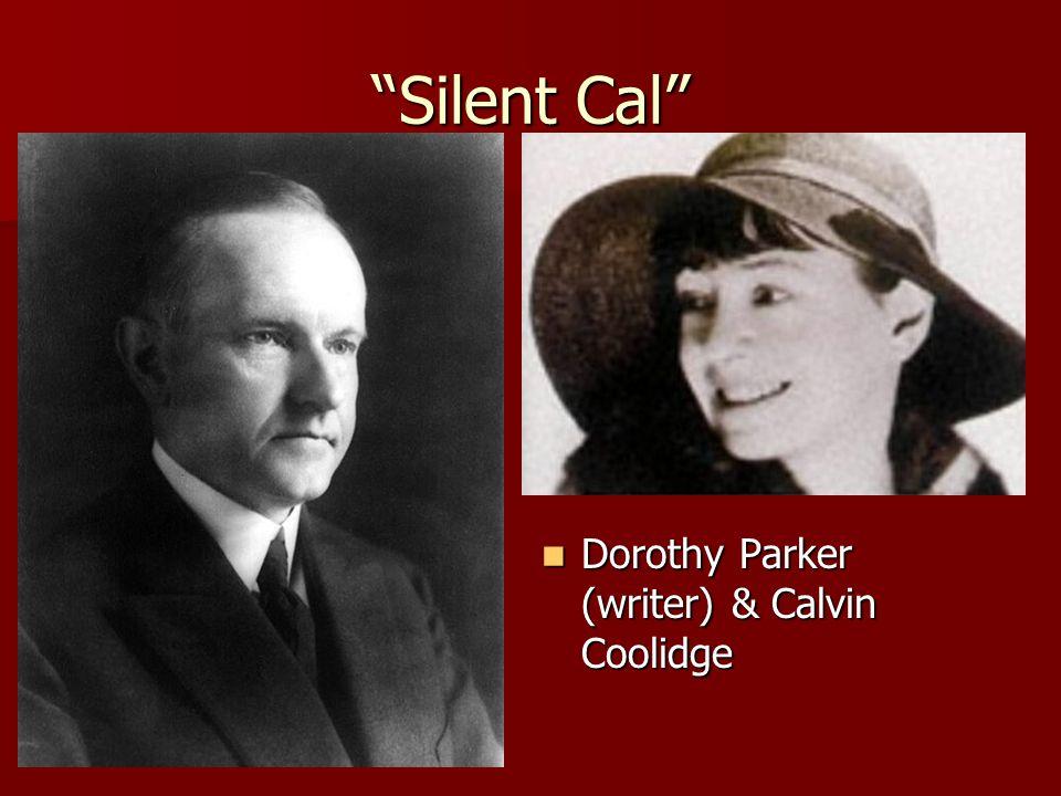 Silent Cal Dorothy Parker (writer) & Calvin Coolidge Dorothy Parker (writer) & Calvin Coolidge