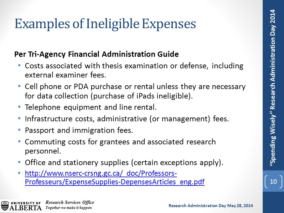 Spending Wisely Research Administration Day 2014 Research Services Office Together we make it happen Research Administration Day May 28, 2014 Per Tri-Agency Financial Administration Guide Costs associated with thesis examination or defense, including external examiner fees.