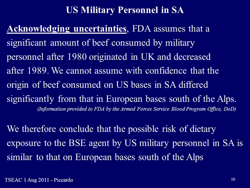 10 US Military Personnel in SA Acknowledging uncertainties, FDA assumes that a significant amount of beef consumed by military personnel after 1980 originated in UK and decreased after 1989.