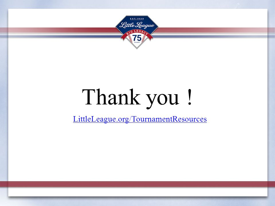 Thank you ! LittleLeague.org/TournamentResources