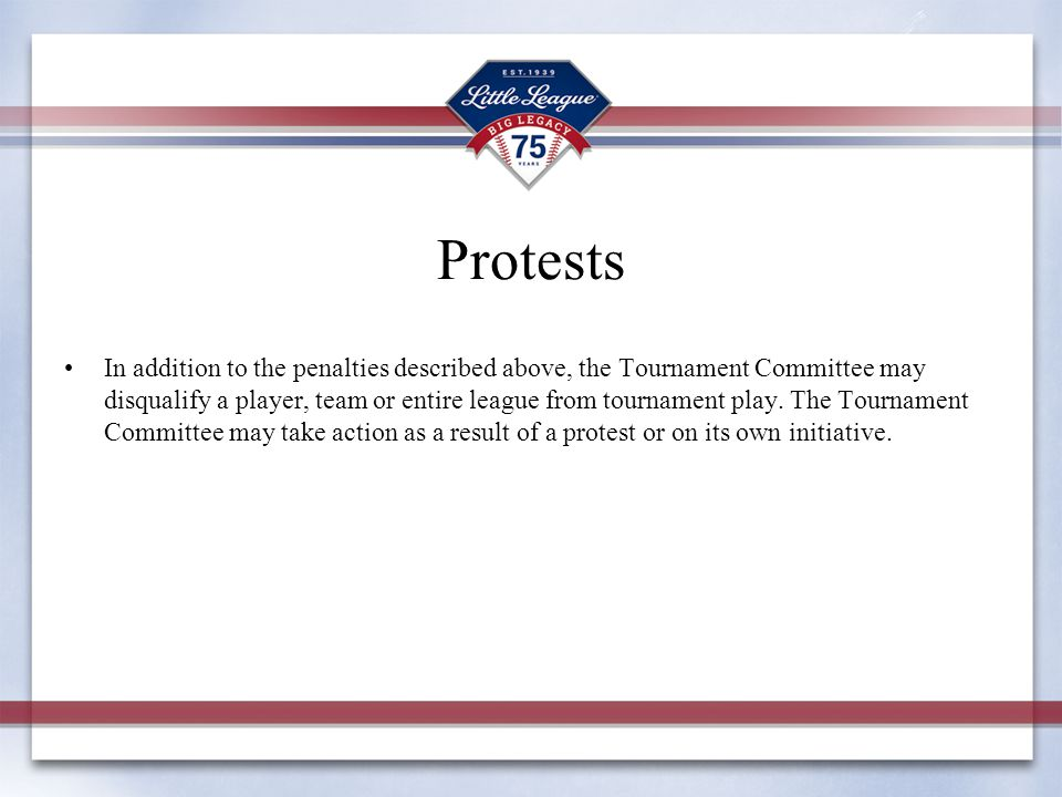 Protests In addition to the penalties described above, the Tournament Committee may disqualify a player, team or entire league from tournament play.