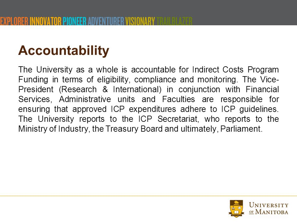 Accountability The University as a whole is accountable for Indirect Costs Program Funding in terms of eligibility, compliance and monitoring.