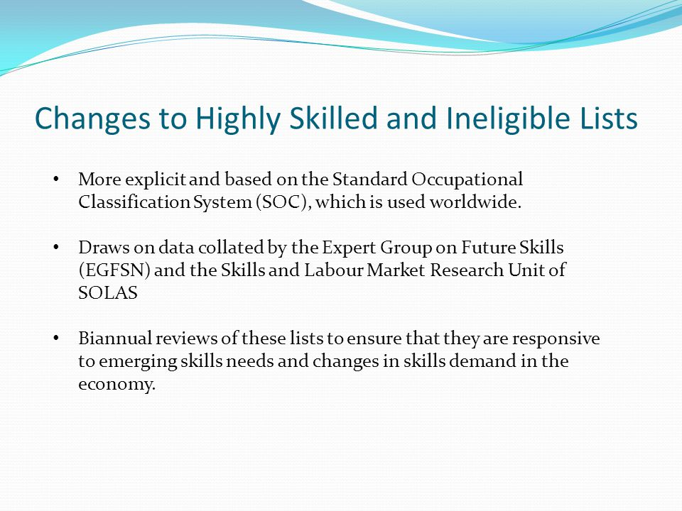 Changes to Highly Skilled and Ineligible Lists More explicit and based on the Standard Occupational Classification System (SOC), which is used worldwide.