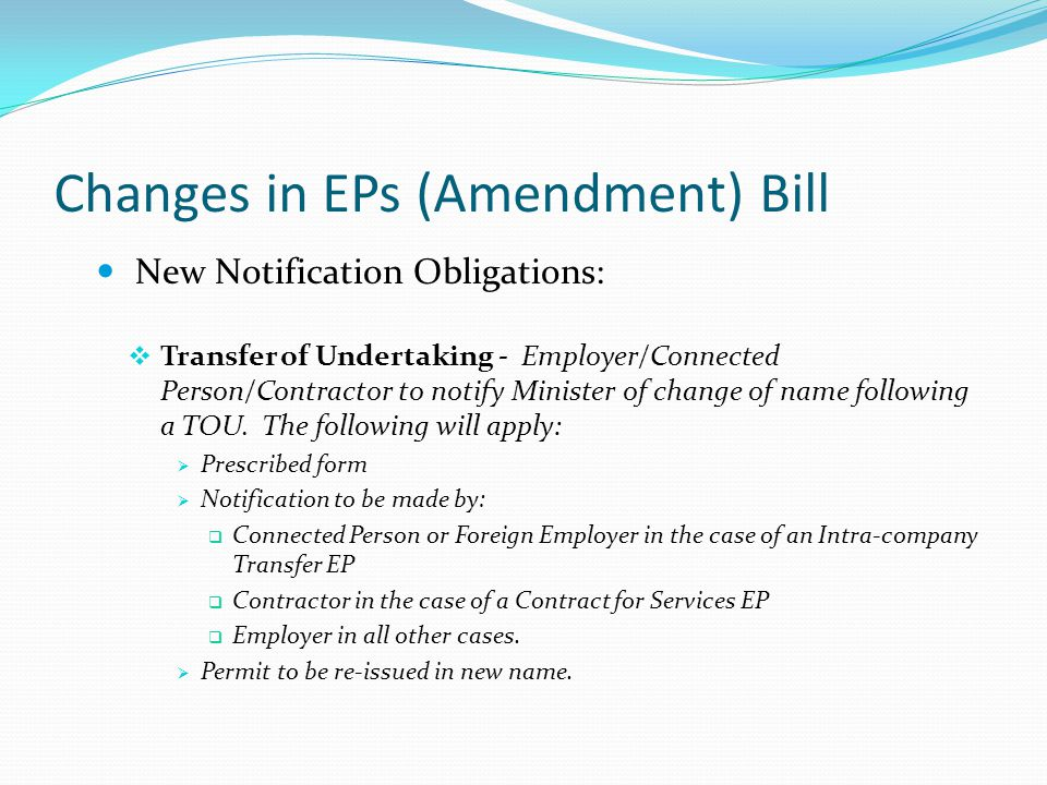 Changes in EPs (Amendment) Bill New Notification Obligations:  Transfer of Undertaking - Employer/Connected Person/Contractor to notify Minister of change of name following a TOU.
