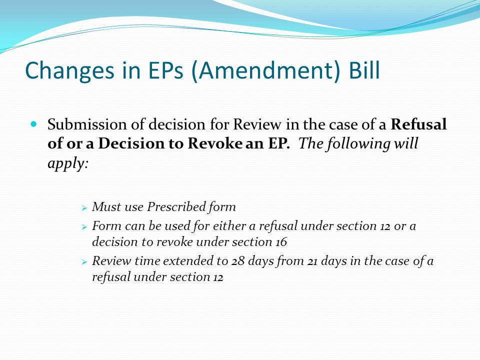 Changes in EPs (Amendment) Bill Submission of decision for Review in the case of a Refusal of or a Decision to Revoke an EP.