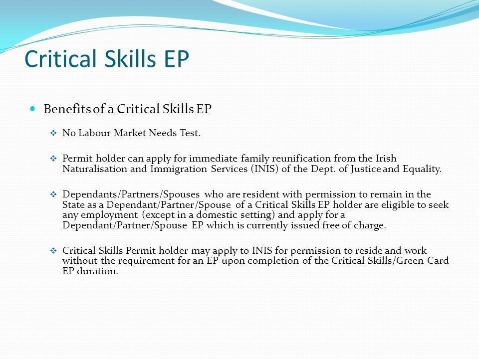Critical Skills EP Benefits of a Critical Skills EP  No Labour Market Needs Test.
