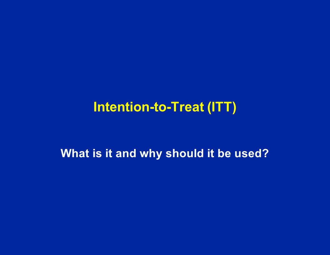 Intention-to-Treat (ITT) What is it and why should it be used?