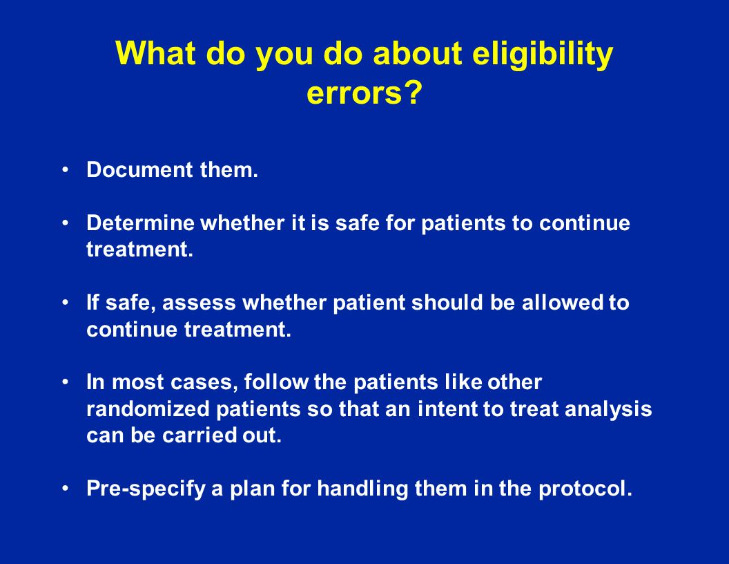 What do you do about eligibility errors? Document them. Determine whether it is safe for patients to continue treatment. If safe, assess whether patie