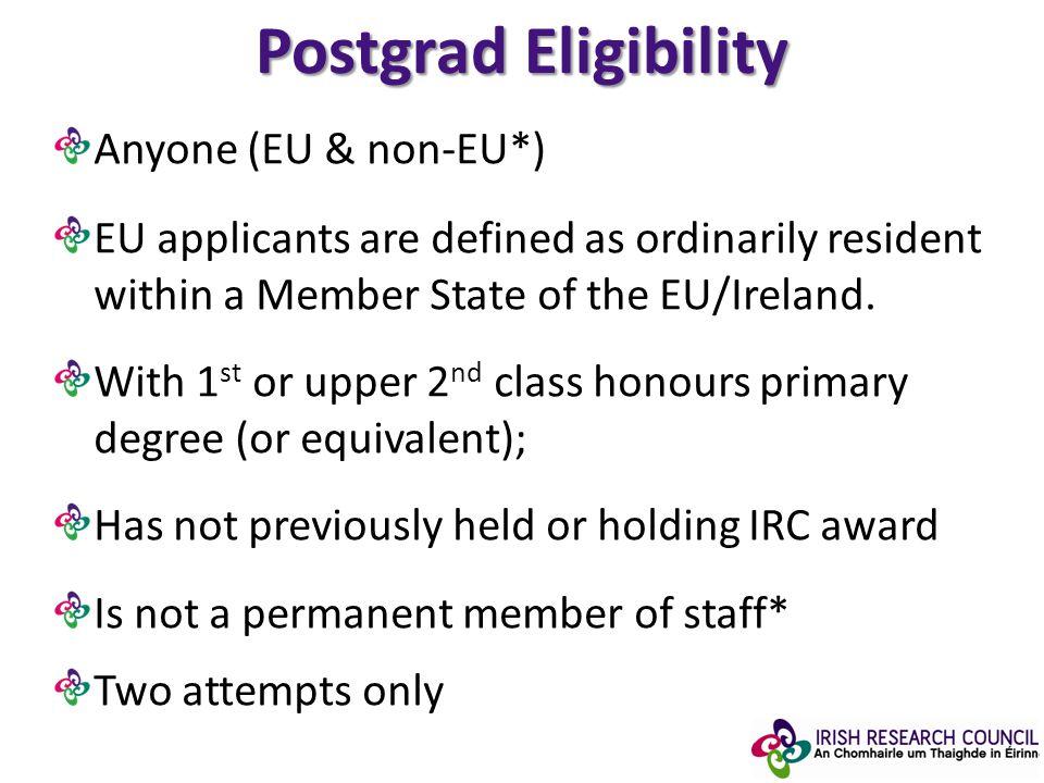 Postgrad Eligibility Anyone (EU & non-EU*) EU applicants are defined as ordinarily resident within a Member State of the EU/Ireland.