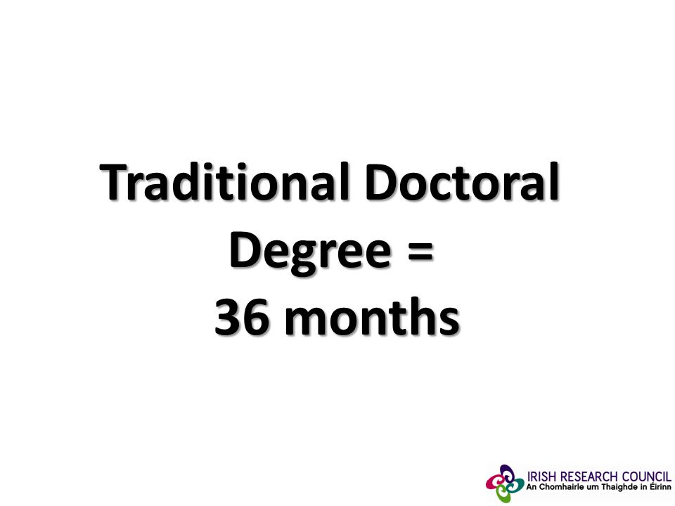 Traditional Doctoral Degree = 36 months
