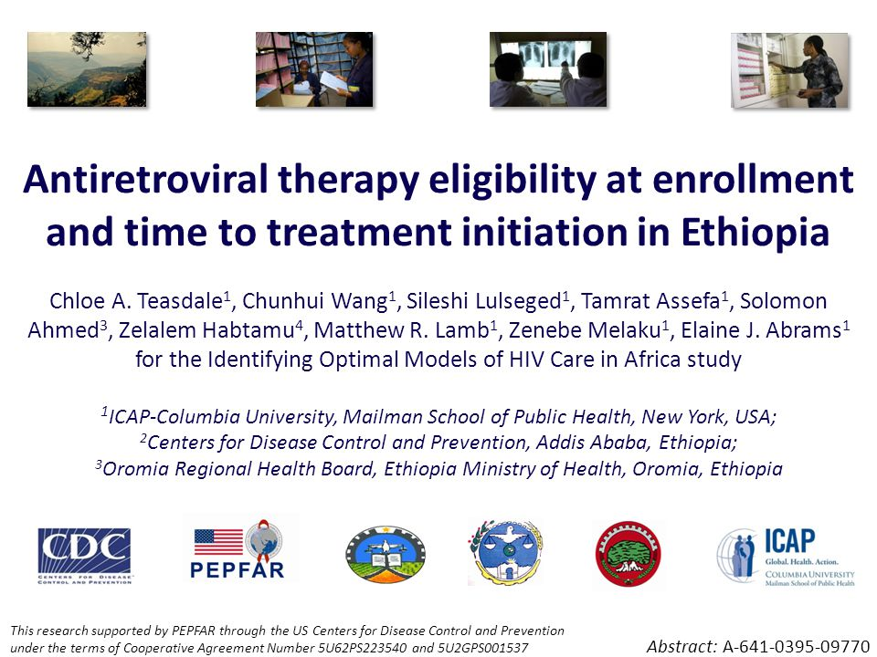 Antiretroviral therapy eligibility at enrollment and time to treatment initiation in Ethiopia Chloe A. Teasdale 1, Chunhui Wang 1, Sileshi Lulseged 1,