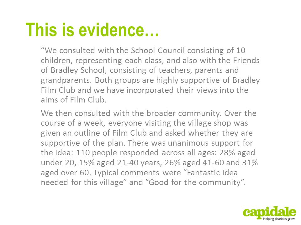 This is evidence… We consulted with the School Council consisting of 10 children, representing each class, and also with the Friends of Bradley School, consisting of teachers, parents and grandparents.