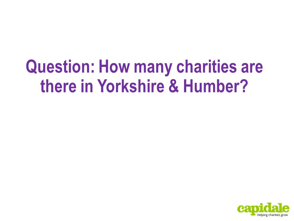 Question: How many charities are there in Yorkshire & Humber