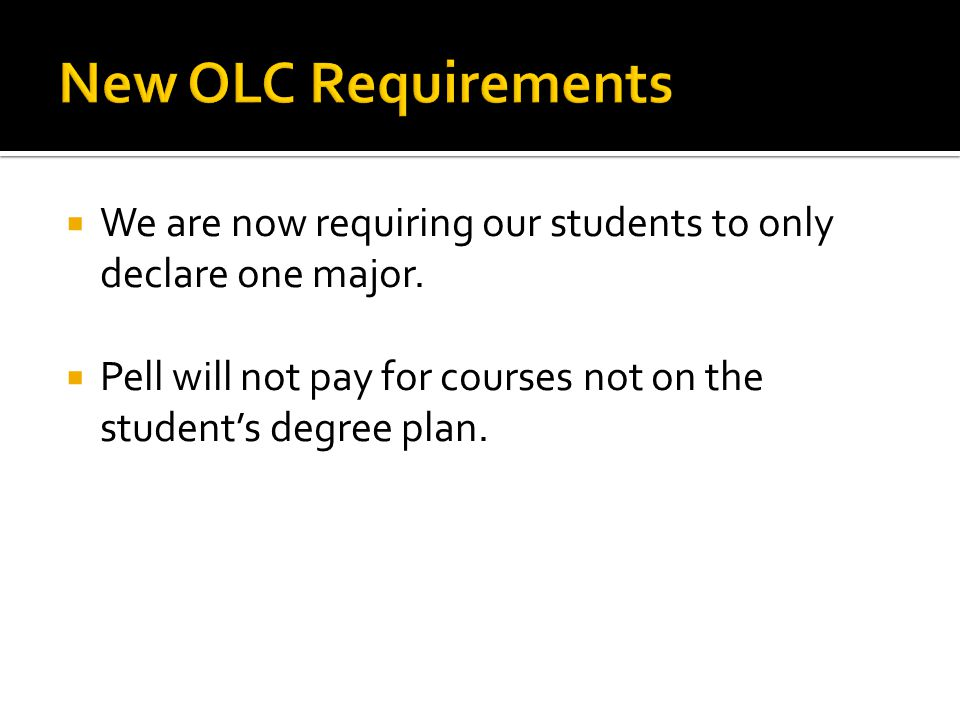  We are now requiring our students to only declare one major.