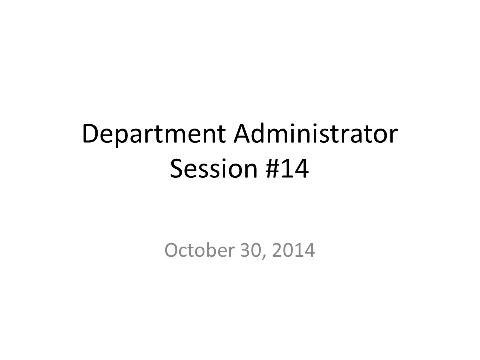 Department Administrator Session #14 October 30, 2014