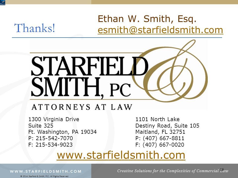 16 Thanks. Ethan W. Smith, Esq. esmith@starfieldsmith.com 1300 Virginia Drive Suite 325 Ft.