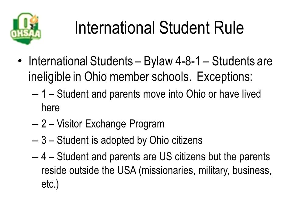 Enrollment and Attendance Bylaw 4-3-1 Basic rule – Students are eligible only at the school where they are enrolled and attending FULL TIME This rule prohibits eligibility for – home-schooled students – students at schools that do not sponsor certain sports – students who may want to participate on another school's sports team – students who are in non-member schools