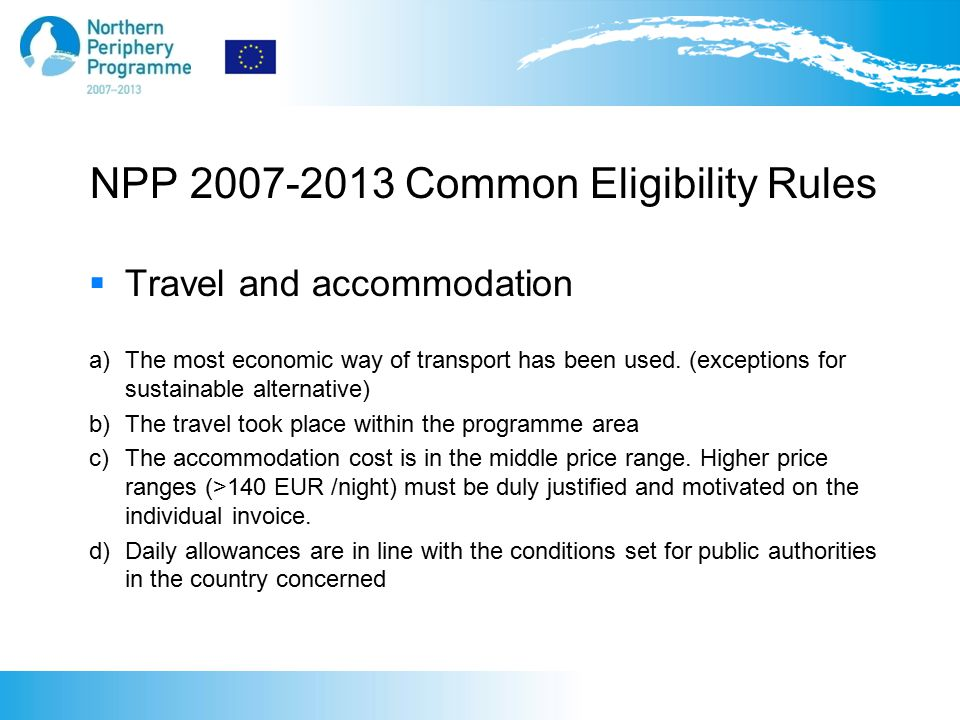NPP 2007-2013 Common Eligibility Rules  Travel and accommodation a) The most economic way of transport has been used.