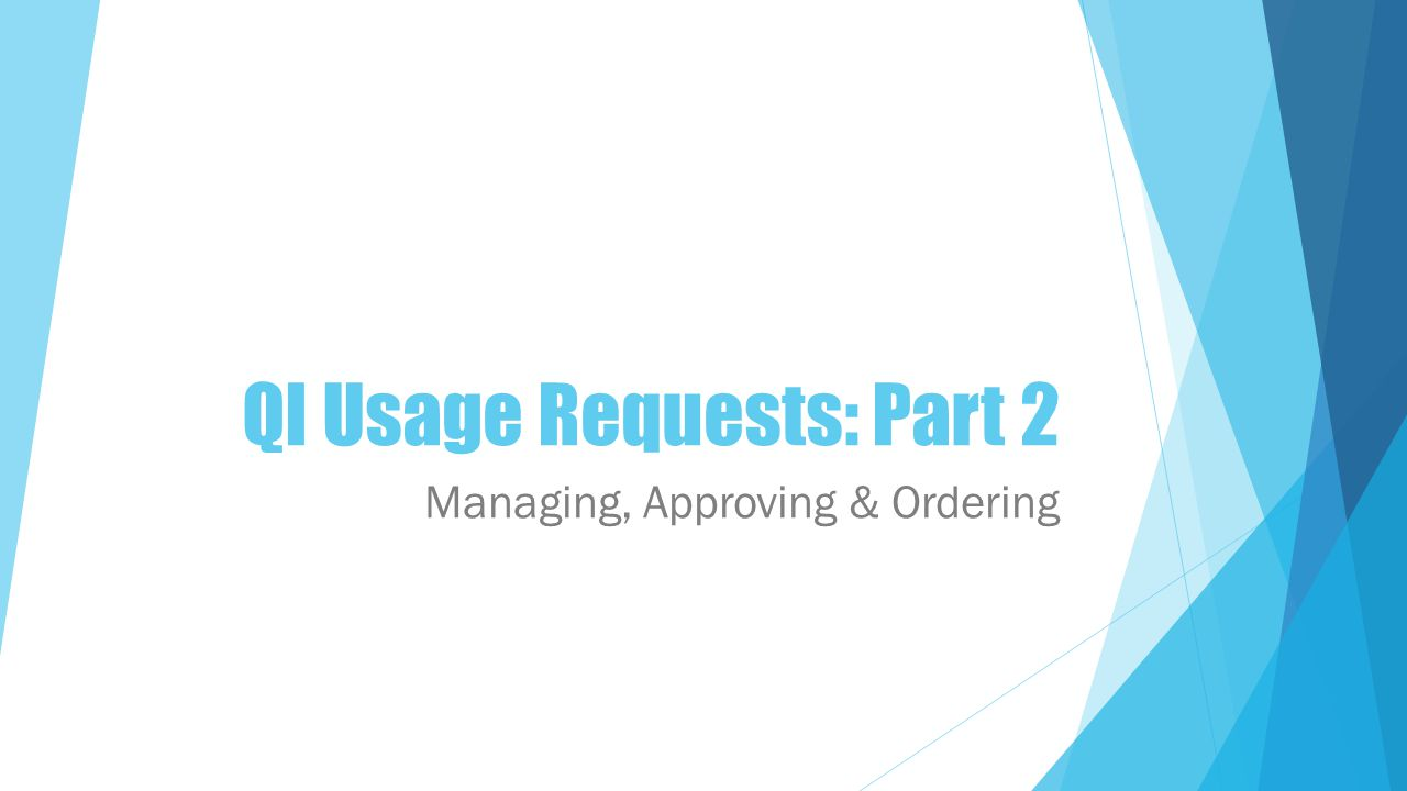 QI Usage Requests: Part 2 Managing, Approving & Ordering