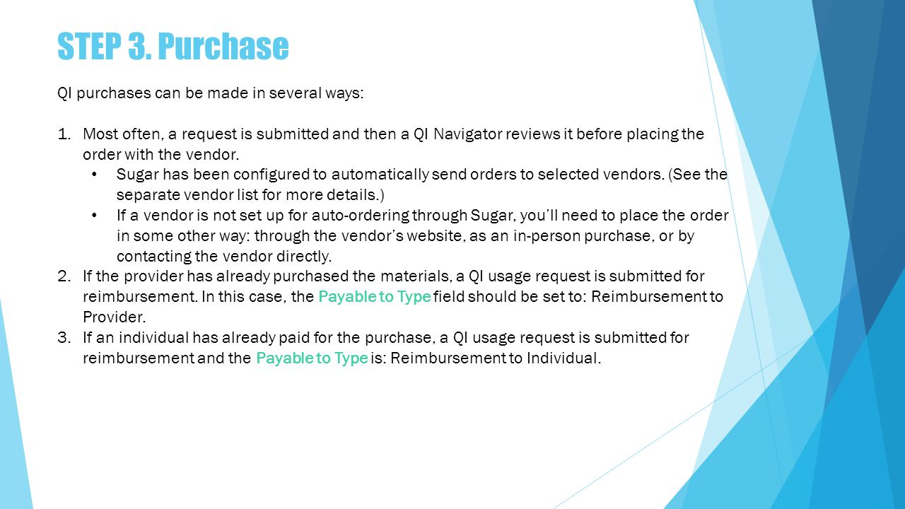 QI purchases can be made in several ways: 1.Most often, a request is submitted and then a QI Navigator reviews it before placing the order with the vendor.