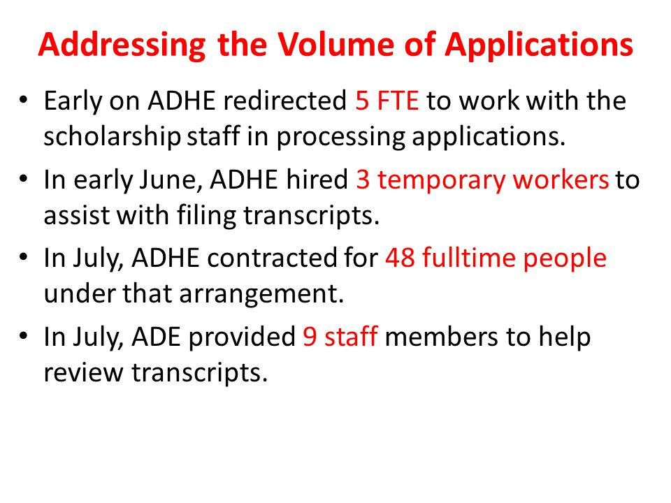Addressing the Volume of Applications Early on ADHE redirected 5 FTE to work with the scholarship staff in processing applications.