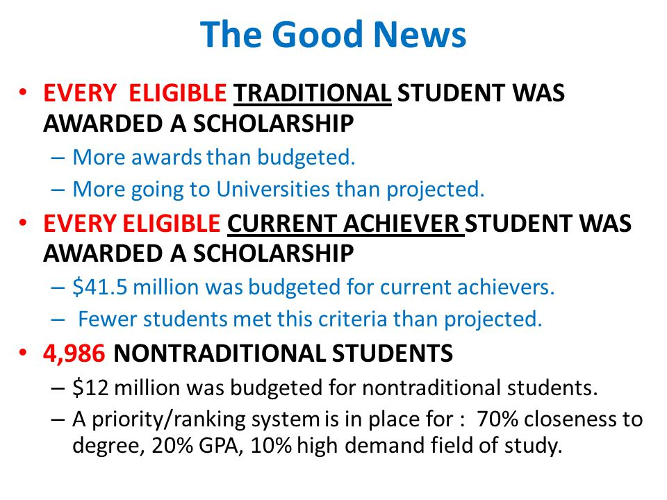 EVERY ELIGIBLE TRADITIONAL STUDENT WAS AWARDED A SCHOLARSHIP – More awards than budgeted.