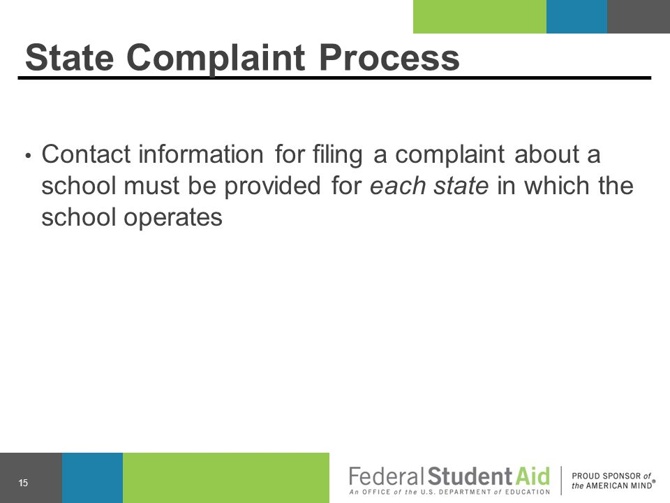 State Complaint Process Contact information for filing a complaint about a school must be provided for each state in which the school operates 15