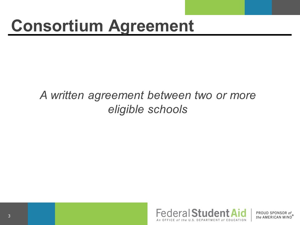 Consortium Agreement A written agreement between two or more eligible schools 3