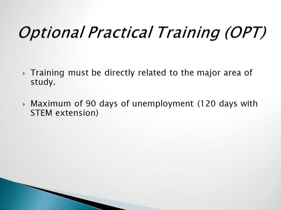  Training must be directly related to the major area of study.  Maximum of 90 days of unemployment (120 days with STEM extension)