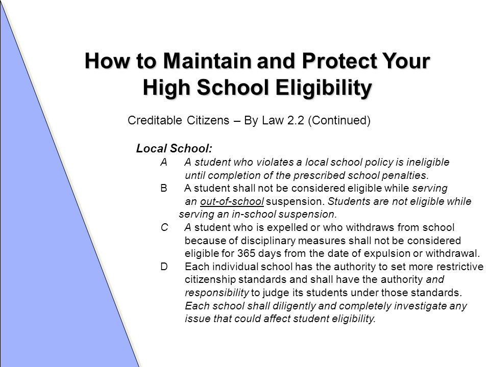 How to Maintain and Protect Your High School Eligibility Student Responsibility: Each student is responsible to notify the school of any and all situations that would affect his/her eligibility under the above standards.