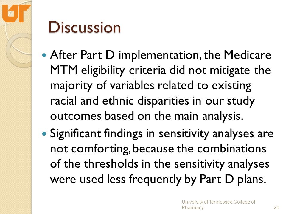 Discussion After Part D implementation, the Medicare MTM eligibility criteria did not mitigate the majority of variables related to existing racial an