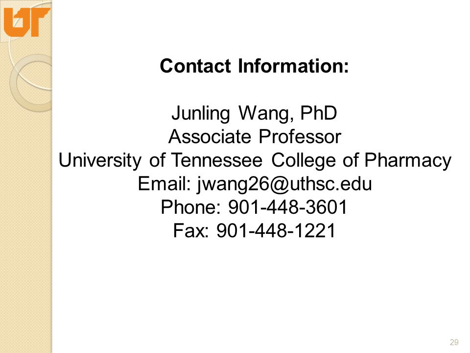 29 Contact Information: Junling Wang, PhD Associate Professor University of Tennessee College of Pharmacy Email: jwang26@uthsc.edu Phone: 901-448-3601 Fax: 901-448-1221