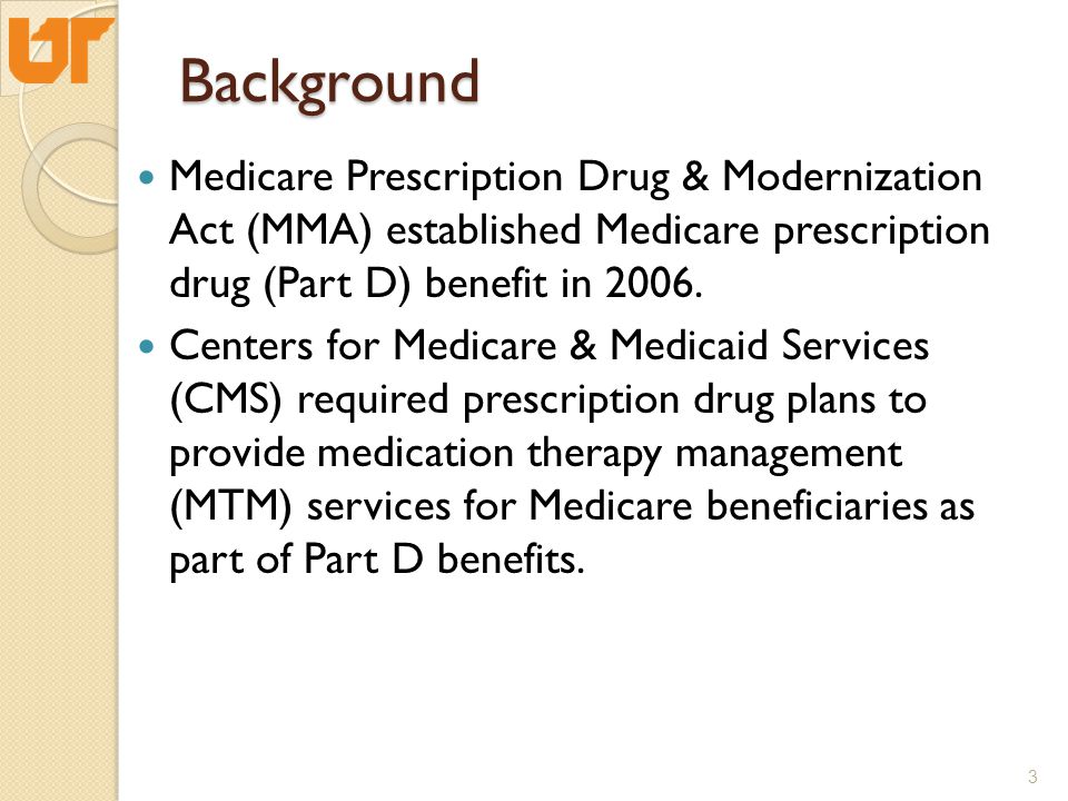 Medicare Prescription Drug & Modernization Act (MMA) established Medicare prescription drug (Part D) benefit in 2006. Centers for Medicare & Medicaid