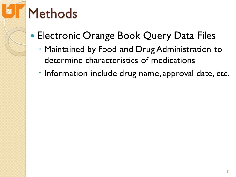 Methods Electronic Orange Book Query Data Files ◦ Maintained by Food and Drug Administration to determine characteristics of medications ◦ Information