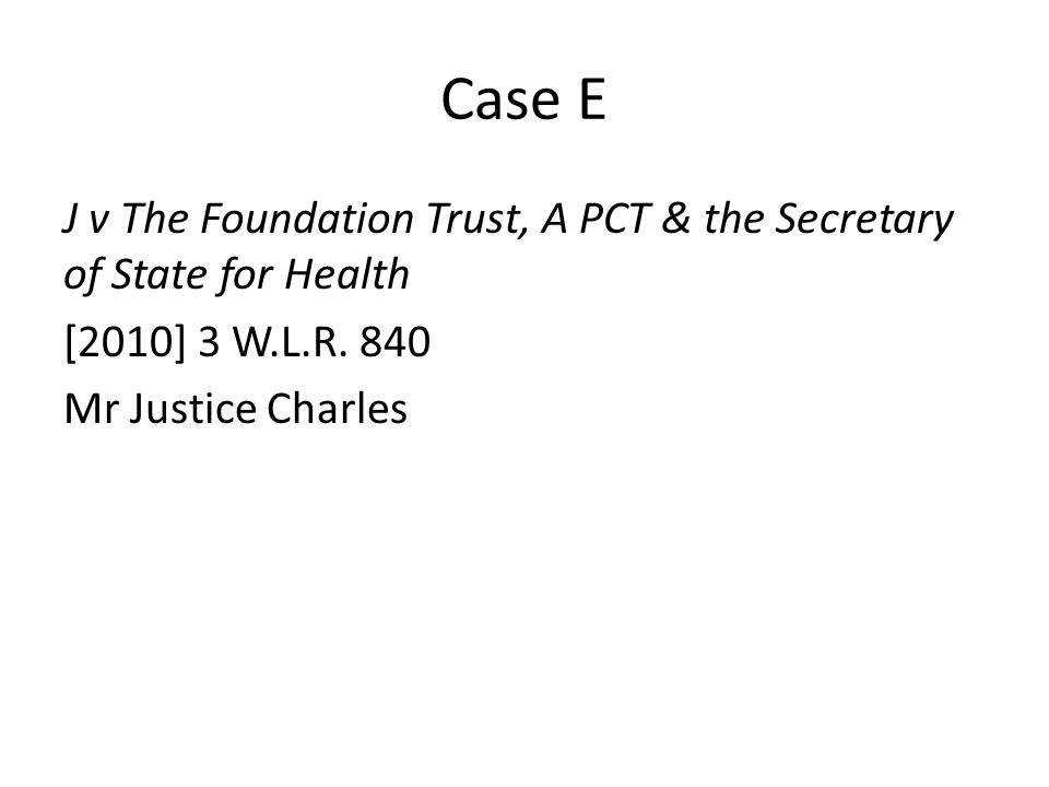 Case E J v The Foundation Trust, A PCT & the Secretary of State for Health [2010] 3 W.L.R. 840 Mr Justice Charles
