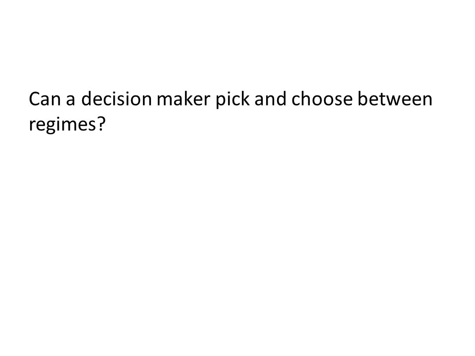 Can a decision maker pick and choose between regimes?