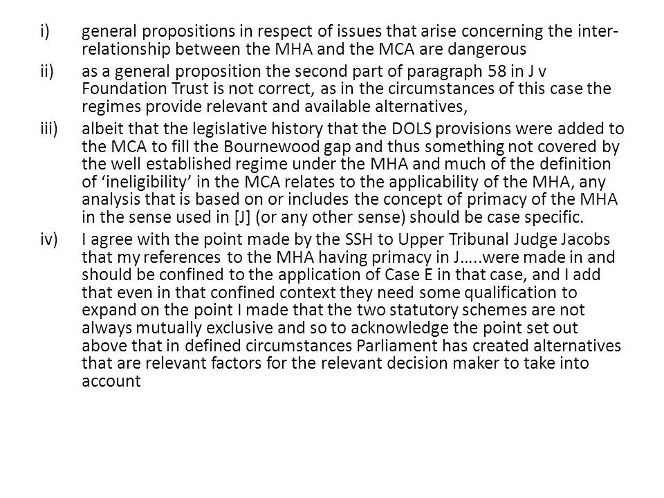 i)general propositions in respect of issues that arise concerning the inter- relationship between the MHA and the MCA are dangerous ii)as a general pr