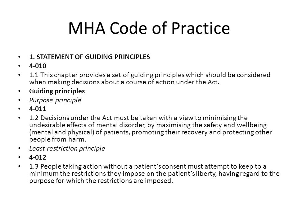 MHA Code of Practice 1. STATEMENT OF GUIDING PRINCIPLES 4-010 1.1 This chapter provides a set of guiding principles which should be considered when ma
