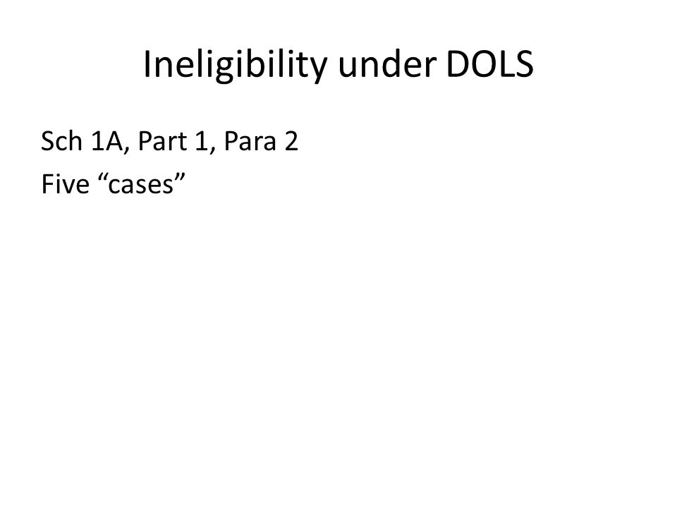 "Ineligibility under DOLS Sch 1A, Part 1, Para 2 Five ""cases"""