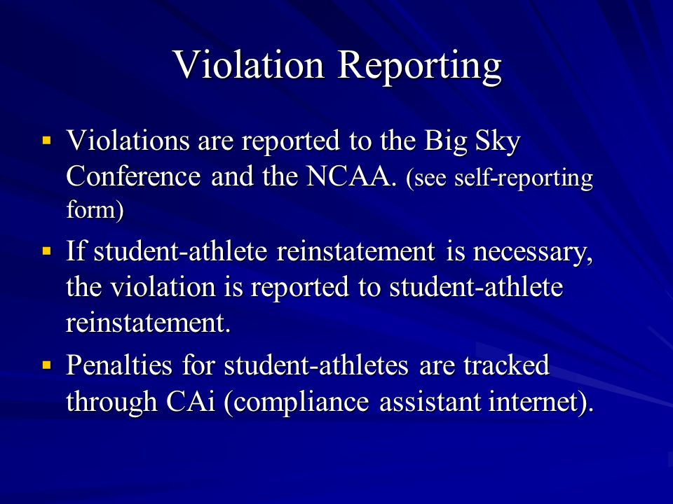 Violation Reporting  Violations are reported to the Big Sky Conference and the NCAA.