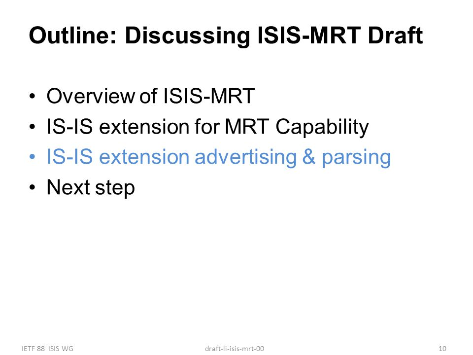 IETF 88 ISIS WG10draft-li-isis-mrt-00 Outline: Discussing ISIS-MRT Draft Overview of ISIS-MRT IS-IS extension for MRT Capability IS-IS extension advertising & parsing Next step
