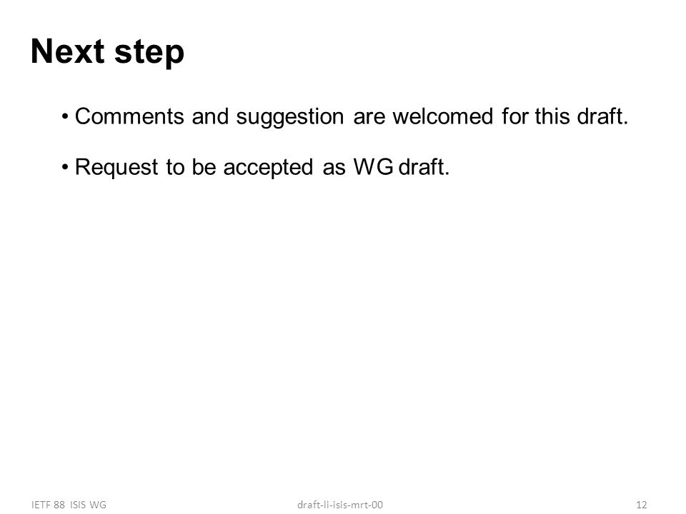 IETF 88 ISIS WG12draft-li-isis-mrt-00 Next step Comments and suggestion are welcomed for this draft.