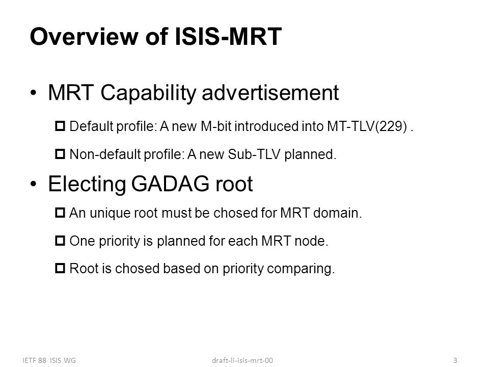 IETF 88 ISIS WG3draft-li-isis-mrt-00 Overview of ISIS-MRT MRT Capability advertisement  Default profile: A new M-bit introduced into MT-TLV(229).