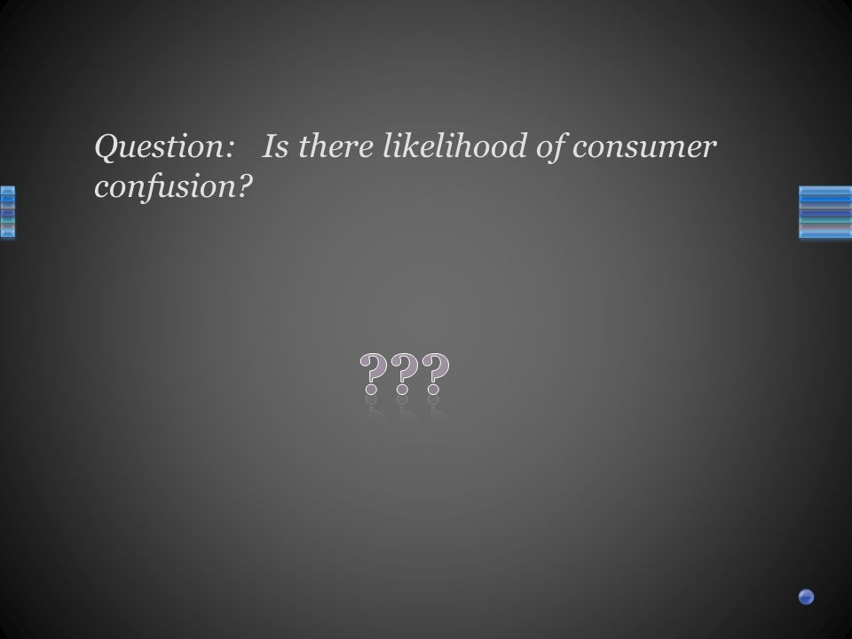 Question: Is there likelihood of consumer confusion