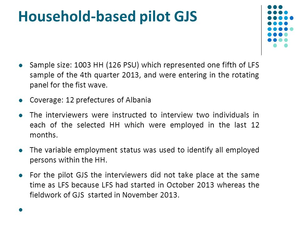 Household-based pilot GJS Sample size: 1003 HH (126 PSU) which represented one fifth of LFS sample of the 4th quarter 2013, and were entering in the r